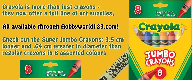 Crayola is more than just crayons - they now offer a full line of art supplies, and they're all available through Hobbyworld! Check out the Super Jumbo Crayons: 3.5 cm longer and and .64 cm greater in diameter than regular crayons in 8 assorted colours